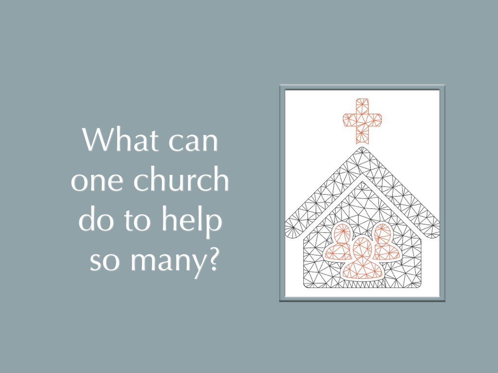 Text: What can one church do to help so many? Picture: vector image of a church with people in it.
