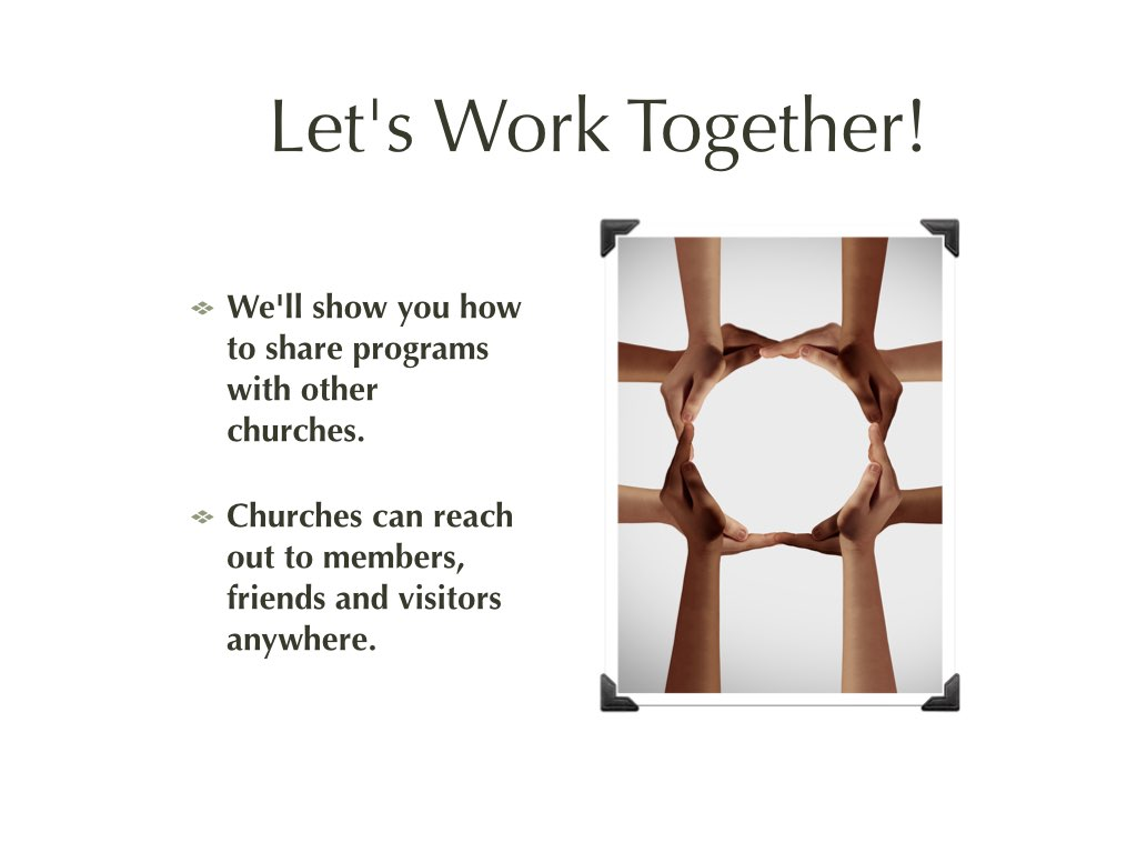 Text: Let's work together! We'll show you how to share programs with other churches. Churches can reach out to members, friends and visitors anywhere. Picture: Clasped hands form a circle.