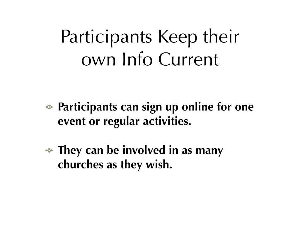 Text: Participants keep their own info current. Participants can sign up online for one event or regular activities. They can be involved in as many churches as they wish.