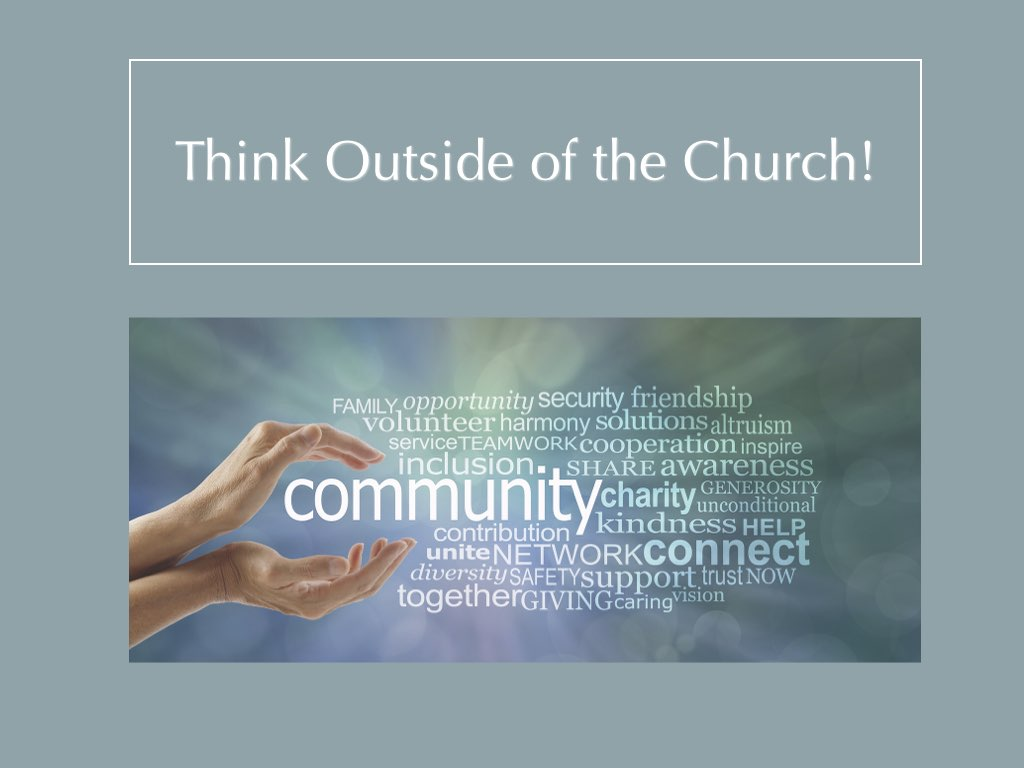 Text: Think outside of the church! Picture: hands open to hold the word Community
